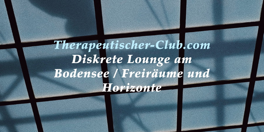 Therapeutischer-Club.com / Diskrete Lounge am Bodensee / Psychologische Privatpraxis
